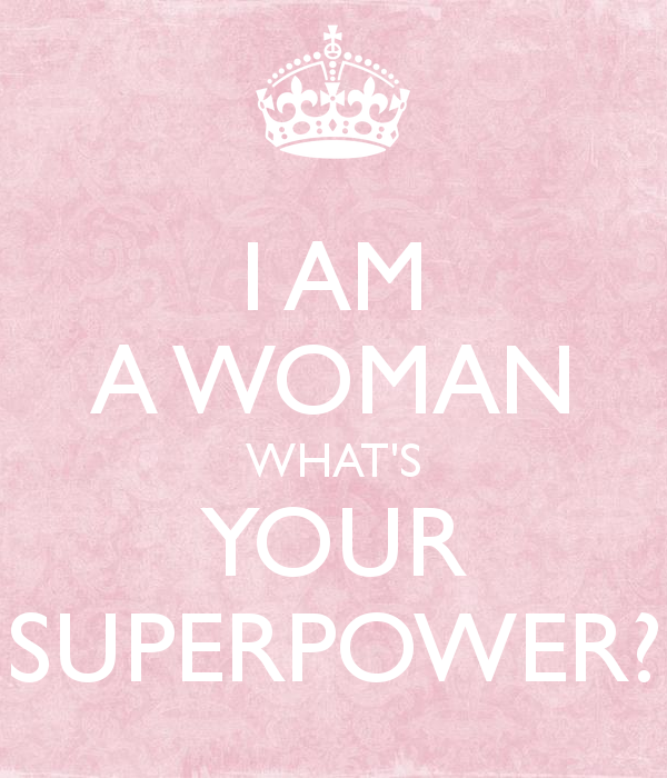 i-am-a-woman-what-s-your-superpower